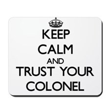 Keep Calm and Trust Your Colonel Mousepad