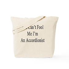 You Can't Fool Me I'm An Accordionist  Tote Bag