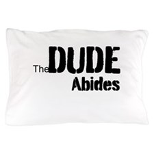 Dude Abides Pillow Case
