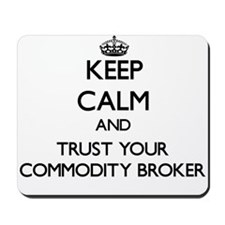 Keep Calm and Trust Your Commodity Broker Mousepad