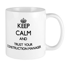 Keep Calm and Trust Your Construction Manager Mugs