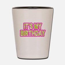 ITS MY BIRTHDAY Shot Glass