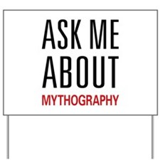 Ask Me About Mythography Yard Sign