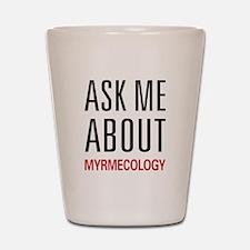 Ask Me About Myrmecology Shot Glass