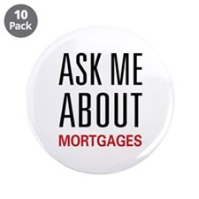 """Ask Me About Mortgages 3.5"""" Button (10 pack)"""
