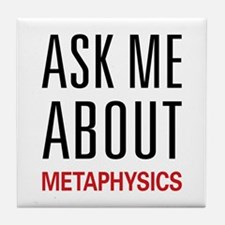 Ask Me About Metaphysics Tile Coaster