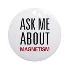 Ask Me About Magnetism Ornament (Round)