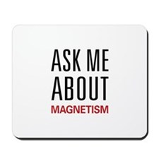 Ask Me About Magnetism Mousepad