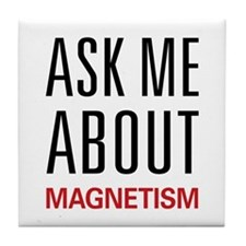 Ask Me About Magnetism Tile Coaster