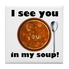 I See You In My Soup Tile Coaster