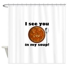 I see you in my soup Shower Curtain