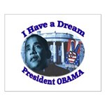 I HAVE A DREAM, PRESIDENT OBAMA Small Poster