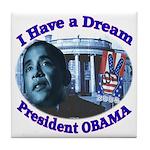 I HAVE A DREAM, PRESIDENT OBAMA Tile Coaster