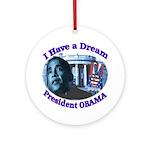 I HAVE A DREAM, PRESIDENT OBAMA Ornament (Round)