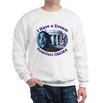 I HAVE A DREAM, PRESIDENT OBAMA Sweatshirt