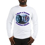 I HAVE A DREAM, PRESIDENT OBAMA Long Sleeve T-Shir