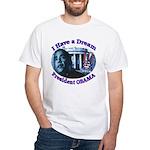 I HAVE A DREAM, PRESIDENT OBAMA White T-Shirt