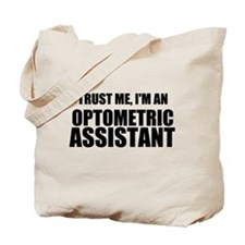 Trust Me, Im An Optometric Assistant Tote Bag