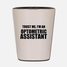 Trust Me, Im An Optometric Assistant Shot Glass