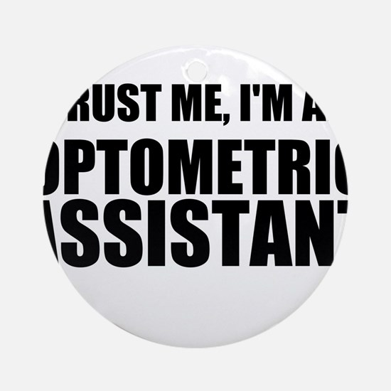 Trust Me, Im An Optometric Assistant Ornament (Rou