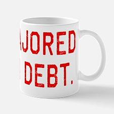 Majored in Debt. College Grad  Mug