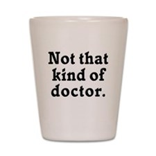 Not that kind of doctor  Shot Glass