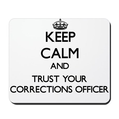 Keep Calm and Trust Your Corrections Officer Mouse