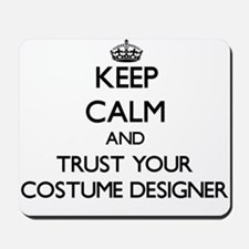 Keep Calm and Trust Your Costume Designer Mousepad