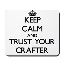 Keep Calm and Trust Your Crafter Mousepad