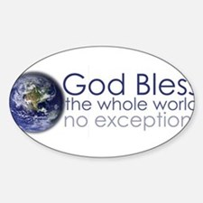 Cute God bless the whole world no exceptions Sticker (Oval)