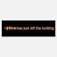 Elvis Has Just Left The Building Bumper Bumper Bumper Sticker