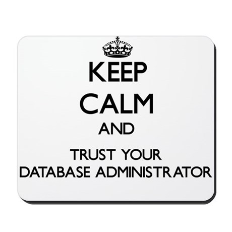 Keep Calm and Trust Your Database Administrator Mo