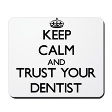 Keep Calm and Trust Your Dentist Mousepad