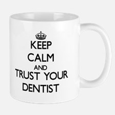 Keep Calm and Trust Your Dentist Mugs