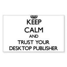 Keep Calm and Trust Your Desktop Publisher Decal