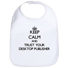 Keep Calm and Trust Your Desktop Publisher Bib