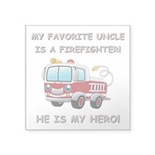 """MY FAVORITE UNCLE IS A FIRE Square Sticker 3"""" x 3"""""""