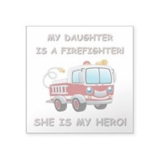 """MY DAUGHTER IS A FIREFIGHTE Square Sticker 3"""" x 3"""""""