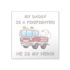 """MY DADDY IS A FIREFIGHTER Square Sticker 3"""" x 3"""""""