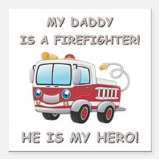 """MY DADDY IS A FIREFIGHTE Square Car Magnet 3"""" x 3"""""""
