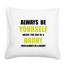 Always Be Brony Square Canvas Pillow