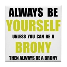 Always Be Brony Tile Coaster