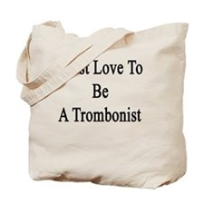 I Just Love To Be A Trombonist  Tote Bag