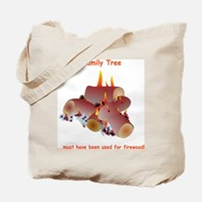 My family tree was firewood Tote Bag