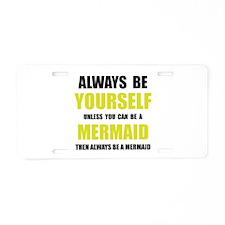 Always Be Mermaid Aluminum License Plate