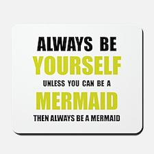 Always Be Mermaid Mousepad