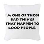 Bad Things Good People Woven Throw Pillow