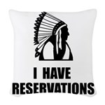 I Have Indian Reservations Woven Throw Pillow