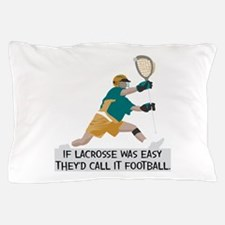 If Lacrosse Was Easy Pillow Case
