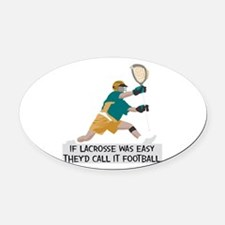 If Lacrosse Was Easy Oval Car Magnet